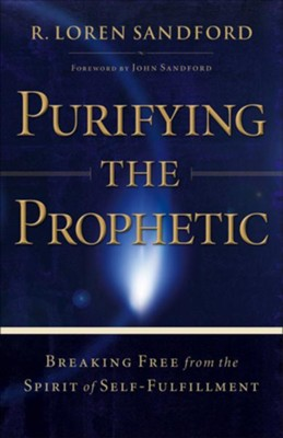 Purifying the Prophetic: Breaking Free from the Spirit of Self-Fulfillment - eBook  -     By: R. Loren Sandford