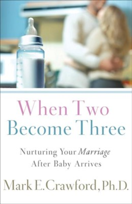 When Two Become Three: Nurturing Your Marriage After Baby Arrives - eBook  -     By: Mark E. Crawford