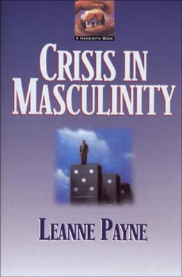 Crisis in Masculinity - eBook  -     By: Leanne Payne