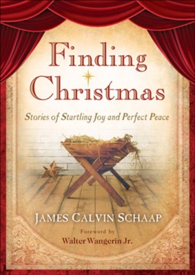 Finding Christmas: Stories of Startling Joy and Perfect Peace - eBook  -     By: James Calvin Schaap