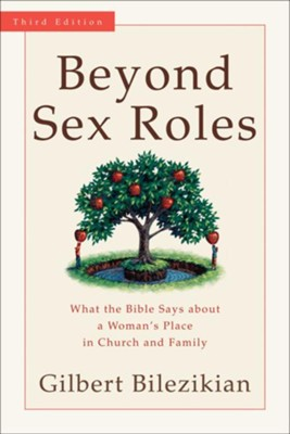 Beyond Sex Roles: What the Bible Says about a Woman's Place in Church and Family - eBook  -     By: Gilbert Bilezikian