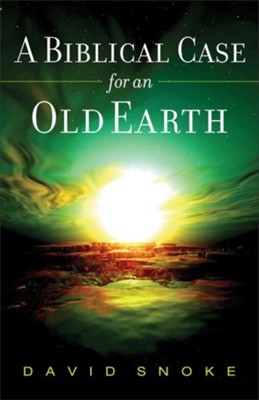 Biblical Case for an Old Earth, A - eBook  -     By: David Snoke