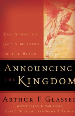 Announcing the Kingdom: The Story of God's Mission in the Bible - eBook  -     By: Arthur F. Glasser