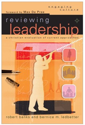 Reviewing Leadership: A Christian Evaluation of Current Approaches - eBook  -     By: Robert J. Banks, Bernice M. Ledbetter