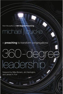 360-Degree Leadership: Preaching to Transform Congregations - eBook  -     By: Michael J. Quicke