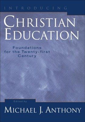 Introducing Christian Education: Foundations for the Twenty-first Century - eBook  -     Edited By: Michael Anthony     By: Edited by Michael J. Anthony