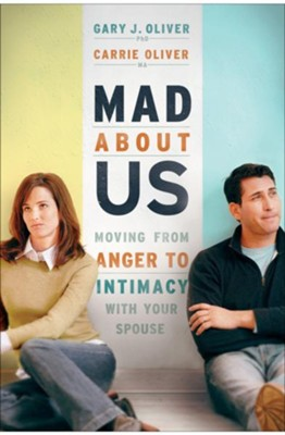 Mad About Us: Moving from Anger to Intimacy with Your Spouse - eBook  -     By: Gary J. Oliver, Carrie Oliver
