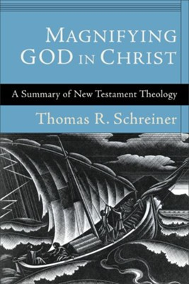 Magnifying God in Christ: A Summary of New Testament Theology - eBook  -     By: Thomas R. Schreiner