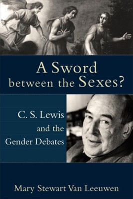 Sword between the Sexes?, A: C. S. Lewis and the Gender Debates - eBook  -     Edited By: Peter S. Williamson, Mary Healy     By: Mary Stewart Van Leeuwen