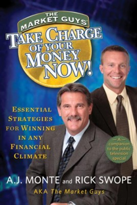 Take Charge of Your Money Now!: Essential Strategies for Winning in Any Financial Climate - eBook  -     By: A.J. Monte, Rick Swope