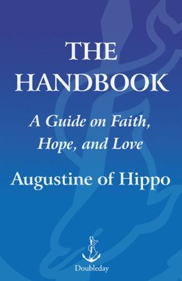 The Handbook: A Guide to Faith, Hope, and Love - eBook  -     By: Saint Augustine