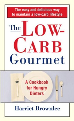 The Low-Carb Gourmet: A Cookbook for Hungry Dieters - eBook  -     By: Harriet Brownlee