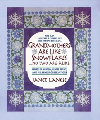 Grandmothers Are Like Snowflakes...No Two Are Alike: Words of Wisdom, Gentle Advice, & Hilarious Observations - eBook  -     By: Janet Lanese