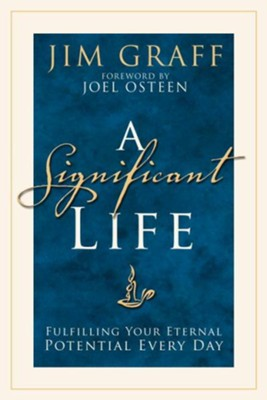 A Significant Life: Fulfilling Your Eternal Potential Every Day - eBook  -     By: Jim Graff