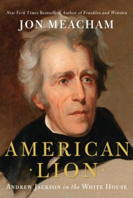 American Lion: Andrew Jackson in the White House - eBook  -     By: Jon Meacham