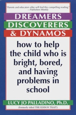 Dreamers, Discoverers & Dynamos: How to Help the Child Who Is Bright, Bored and Having Problems in School - eBook  -     By: Lucy Jo Palladino