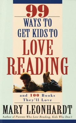 99 Ways to Get Kids to Love Reading: And 100 Books They'll Love - eBook  -     By: Mary Leonhardt