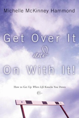 Get Over It and On with It: How to Get Up When Life Knocks You Down - eBook  -     By: Michelle McKinney Hammond