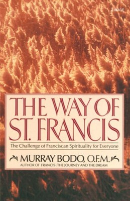 The Way of St. Francis: The Challenge of Franciscan Spirituality for Everyone - eBook  -     By: Murray Bodo