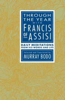 Through the Year with Francis of Assisi: Daily Meditations from His Words and Life - eBook  -     By: Murray Bodo