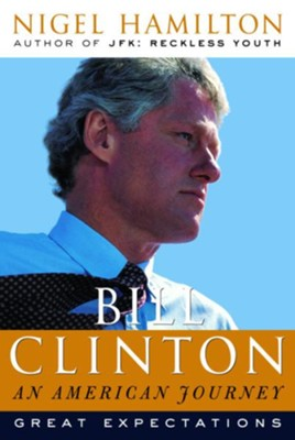 Bill Clinton: An American Journey: Great Expectations - eBook  -     By: Nigel Hamilton