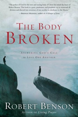 The Body Broken: Answering God's Call to Love One Another - eBook  -     By: Robert Benson
