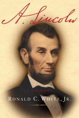 A. Lincoln: A Biography - eBook  -     By: Ronald C. White