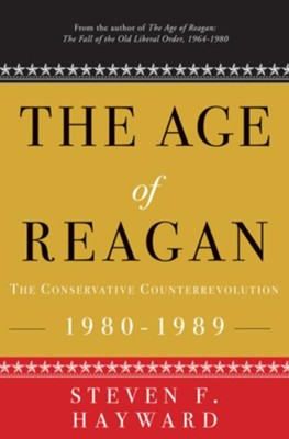 The Age of Reagan: The Conservative Counterrevolution: 1980-1989 - eBook  -     By: Steven F. Hayward