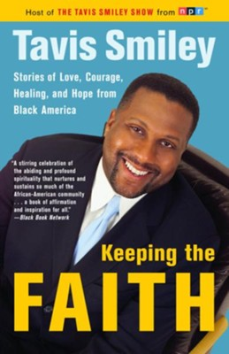 Keeping the Faith: Stories of Love, Courgae, Healing, and Hope from Black America - eBook  -     By: Tavis Smiley