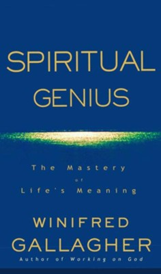 Spiritual Genius: The Mastery of Life's Meaning - eBook  -     By: Winifred Gallagher