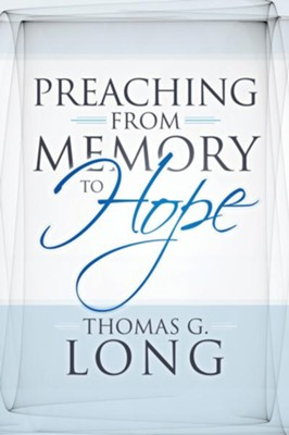 Preaching from Memory to Hope - eBook  -     By: Thomas G. Long