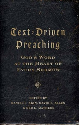 Text-Driven Preaching: God's Word at the Heart of Every Sermon - eBook  -     By: Daniel L. Akin, David L. Allen, Ned L. Mathews