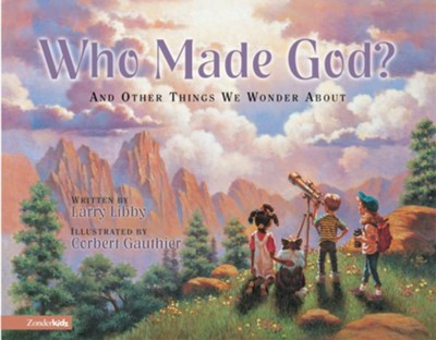 Who Made God?: and Other Things We Wonder About - eBook  -     By: Larry Libby