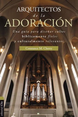 Arquitecto de la Adoracion  (Worship Architect)  -     By: Constance Cherry