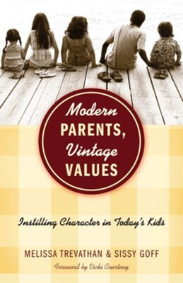 Modern Parents, Vintage Values: Instilling Character in Today's Kids - eBook  -     By: Melissa Trevathan, Sissy Goff
