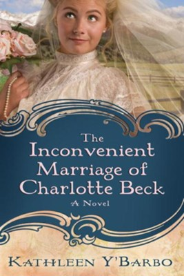 The Inconvenient Marriage of Charlotte Beck: A Novel - eBook  -     By: Kathleen Y'Barbo