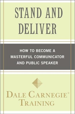 Stand and Deliver: How to Become a Masterful Communicator and Public Speaker - eBook  -     By: Dale Carnegie Training