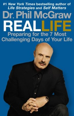 Real Life: Preparing For The 7 Most Challenging Days of Your Life  -     By: Dr. Phil McGraw
