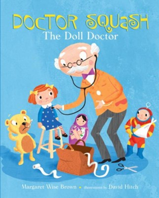 Doctor Squash the Doll Doctor - eBook  -     By: Margaret Wise Brown     Illustrated By: David Hitch