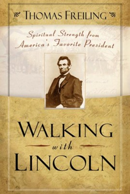 Walking with Lincoln: Spiritual Strength from America's Favorite President - eBook  -     By: Thomas Freiling