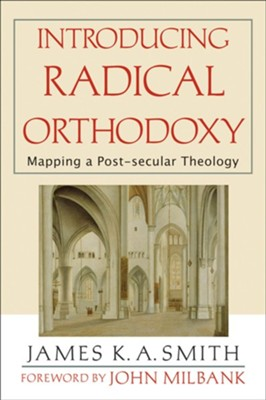 Introducing Radical Orthodoxy: Mapping a Post-secular Theology - eBook  -     By: James K.A. Smith