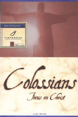 Colossians: Focus on Christ Fisherman Bible Studies  -     By: Luci Shaw