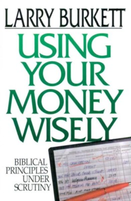 Using Your Money Wisely: Biblical Principles Under Scrutiny - eBook  -     By: Larry Burkett