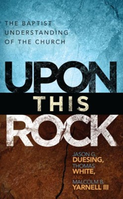 Upon This Rock: A Baptist Understanding of the Church - eBook  -     Edited By: Jason G. Duesing, Thomas White, Malcolm B. Yarnell III     By: Jason G. Duesing(Eds.), Thomas White(Eds. & Malcolm B. Yarnell, III(Eds.