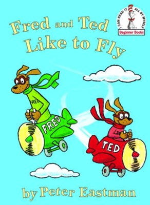 Fred and Ted Like to Fly - eBook  -     By: Peter Anthony Eastman
