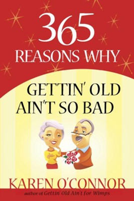365 Reasons Why Gettin' Old Ain't So Bad - eBook  -     By: Karen O'Connor