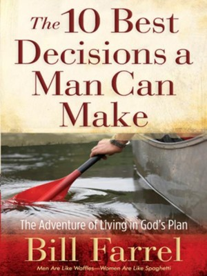 The 10 Best Decisions a Man Can Make: The Adventure of Living in God's Plan - eBook  -     By: Bill Farrel