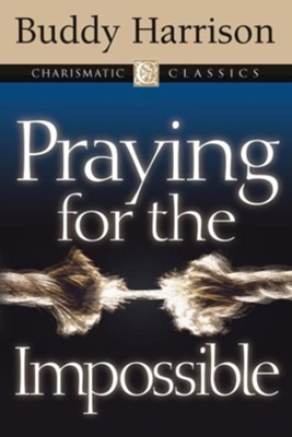 Praying for the Impossible - eBook  -     By: Buddy Harrison