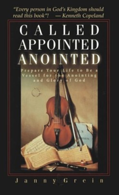 Called, Appointed, Anointed: Prepare Your Life to Be a Vessel for the Anointing & Glory of God - eBook  -     By: Janny Grein