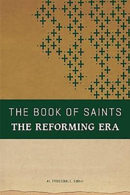 The Book Of Saints: The Reforming Era  -     By: Al Truesdale
